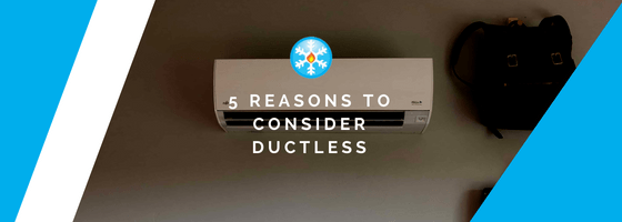 5 Reasons to Consider Going Ductless