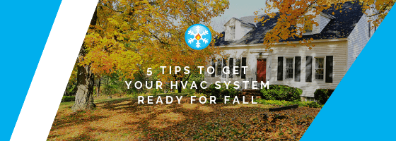 5 Tips to Get Your HVAC System Ready for Fall