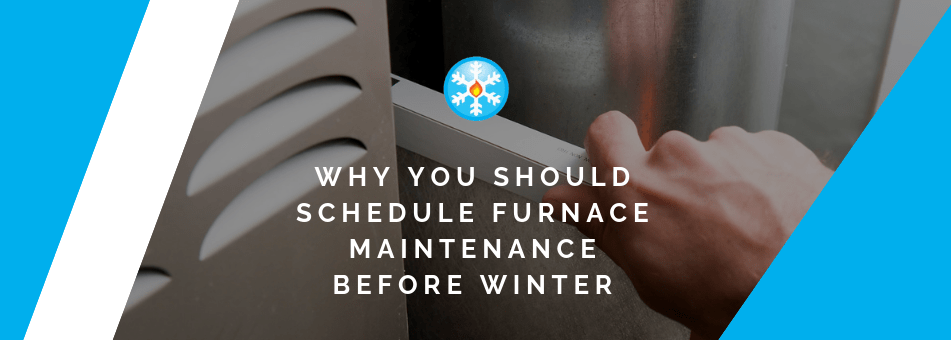 Why You Should Schedule Furnace Maintenance Before Winter