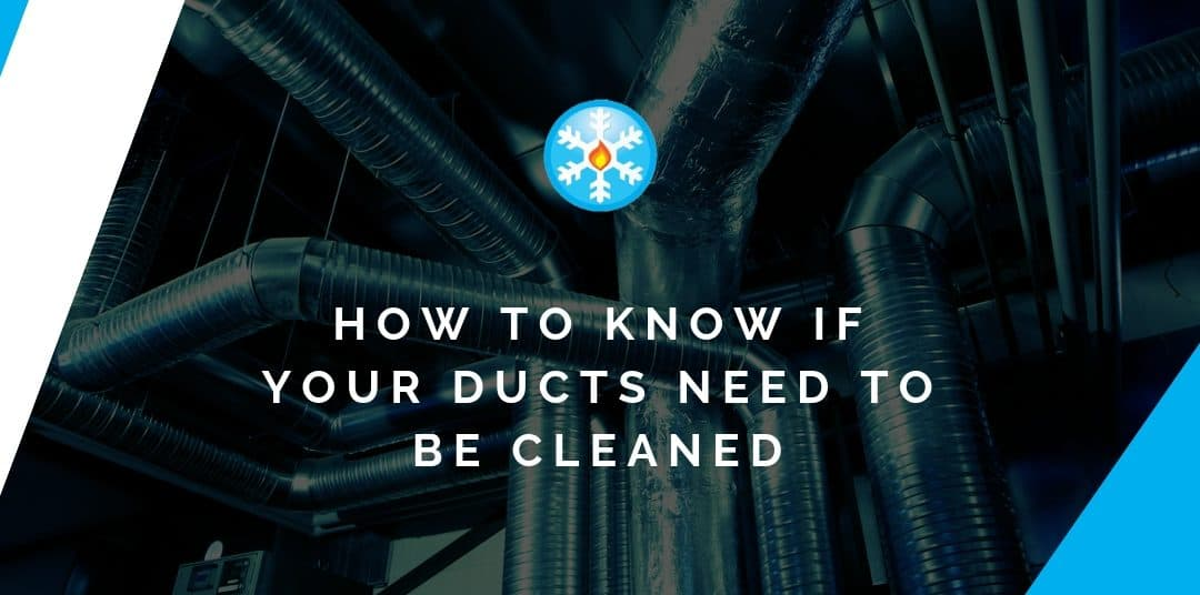 How to Know if Your Ducts Need to be Cleaned