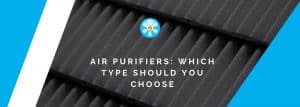 Air purifiers: which type should you choose