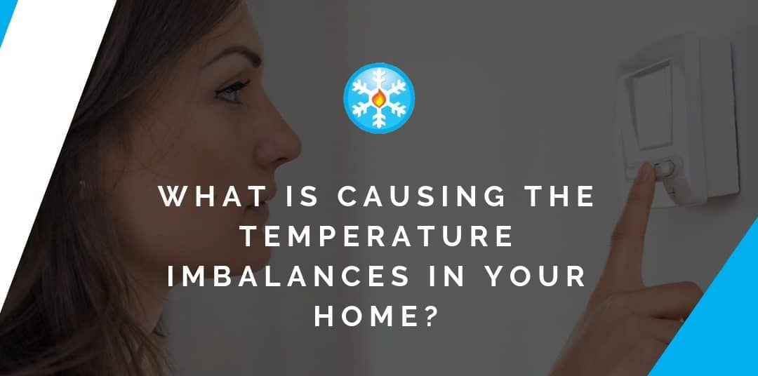 What Is Causing the Temperature Imbalances in Your Home?