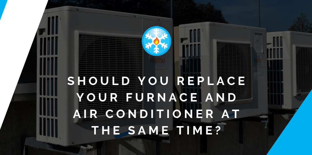 Should You Replace Your Furnace and Air Conditioner at the Same Time?