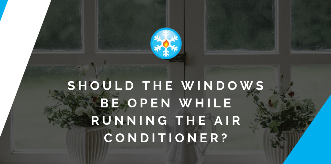 Should the Windows Be Open While Running the Air Conditioner?