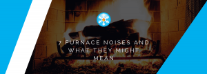 7 Furnace Noises and What They Might Mean