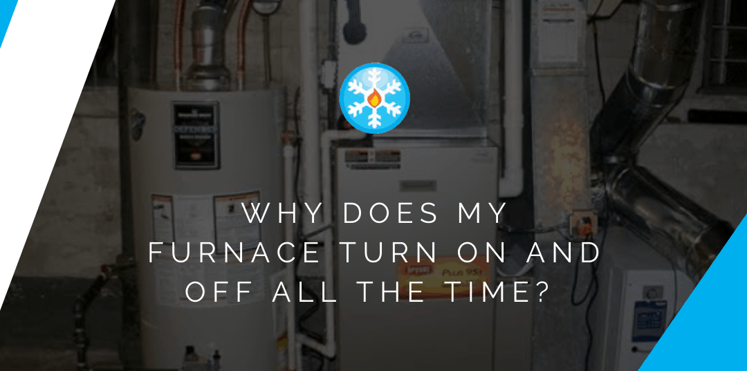 Why Does My Furnace Turn On and Off All the Time?